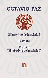 El laberinto de la Soledad/postdata/vuelta ael laberinto de la Soledad par Octavio Paz