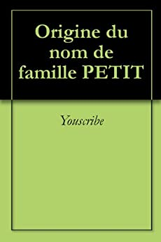 Origine du nom de famille PETIT (Oeuvres courtes) par [Youscribe]