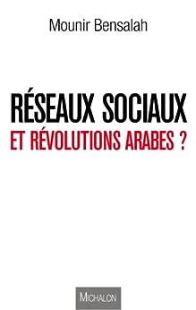 Réseaux sociaux et révolutions arabes ? par [Bensalah, Mounir]
