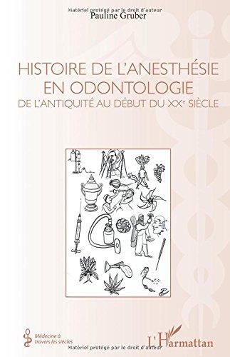 Histoire de l'anesthésie en odontologie: De l'antiquité au début du XXe siècle par Pauline Gruber