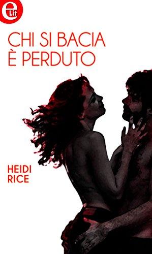 Chi si bacia è perduto (eLit) di [Rice, Heidi]