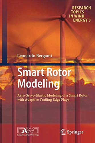 Smart Rotor Modeling: Aero-Servo-Elastic Modeling of a Smart Rotor with Adaptive Trailing Edge Flaps (Research Topics in Wind Energy, Band 3) Wind Flap