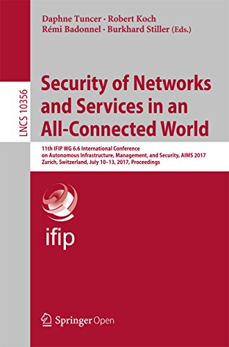 Security of Networks and Services in an All-Connected World: 11th IFIP WG 6.6 International Conference on Autonomous Infrastructure, Management, and Security, ... Science Book 10356) (English Edition)