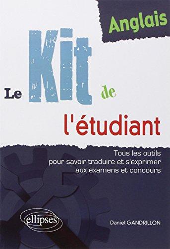 Anglais, le kit de l'tudiant, tous les outils pour savoir traduire et s'exprimer aux examens et concours