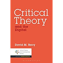 Critical Theory and the Digital (Critical Theory and Contemporary Society)