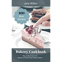 Bakery Cookbook: Top 100 Best Cake with Secrets to World-Class Cakes at Home (English Edition)