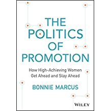The Politics of Promotion: How High-Achieving Women Get Ahead and Stay Ahead (English Edition)