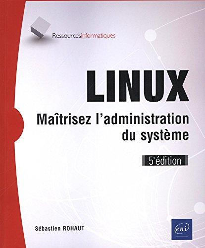 LINUX - Maîtrisez l'administration du système (5e édition) par Sébastien ROHAUT