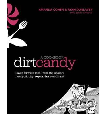 [(Dirt Candy: a Cookbook: Flavor-forward Food from the Upstart New York City Vegetarian Restaurant)] [ By (author) Amanda Cohen, By (author) Ryan Dunlavey ] [September, 2012]