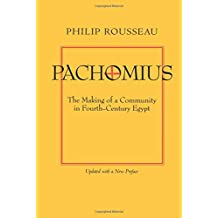 Pachomius: The Making of a Community in Fourth-century Egypt (Transformation of the Classical Heritage)