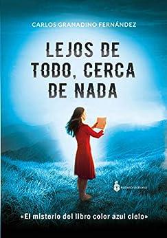LEJOS DE TODO CERCA DE NADA: El misterio del libro color azul cielo de [Granadino Fernández, Carlos]