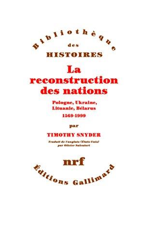 La reconstruction des nations: Pologne, Ukraine, Lithuanie, Bélarus (1569-1999)