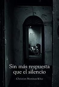 Sin más respuesta que el silencio par  Christian Martínez Silva