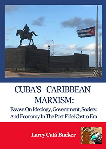 Cuba's Caribbean Marxism: Essays on Ideology, Government, Society, and Economy in the Post Fidel Castro Era (English Edition)