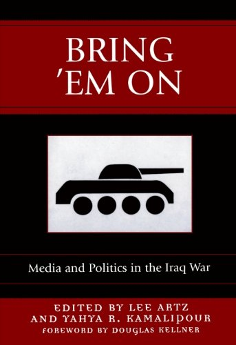 Bring 'Em On: Media and Politics in the Iraq War (COMMUNICATION, MEDIA, AND POLITICS)