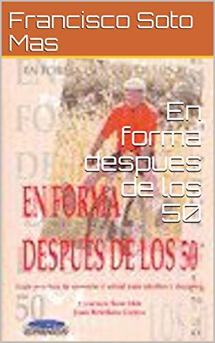 En forma despues de los 50 eBook: Francisco Soto Mas, Juan ...