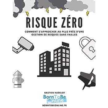 RISQUE ZÉRO – Kit complet de gestion de risques: Comment s'approcher au plus près d'une gestion de risques sans failles