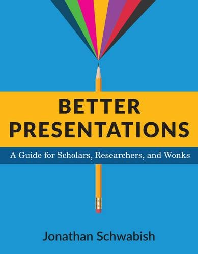 Better Presentations: A Guide for Scholars, Researchers, and Wonks por Jonathan Schwabish