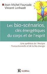 Les bio-scénarios, clés énergétiques du corps et de l'esprit : Une synthèse de l'Analyse Transactionnelle et de la Bio-énergie