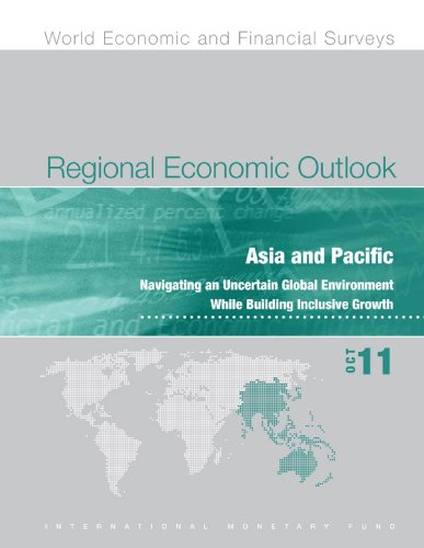 Regional Economic Outlook, October 2011: Asia and Pacific - Navigating an Uncertain Global Environment While Building Inclusive Growth (English Edition)
