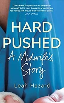 Hard Pushed: A Midwife's Story by [Hazard, Leah]