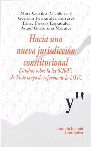 Hacia una nueva juridiscción constitucional Estudios sobre la ley 6/2007 , de 24 de mayo de reforma de la LOTC