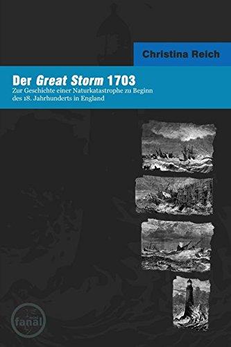 Der Great Storm 1703: Zur Geschichte einer Naturkatastrophe zu Beginn des 18. Jahrhunderts in England. (Naturkatastrophen in der Neuesten Geschichte)