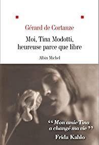 Moi, Tina Modotti, heureuse parce que libre par Gérard de Cortanze