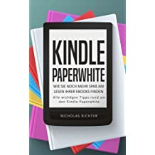 Kindle Paperwhite: Wie Sie noch mehr Spaß am Lesen Ihrer eBooks finden - Alle wichtigen Tipps rund um den Kindle Paperwhite