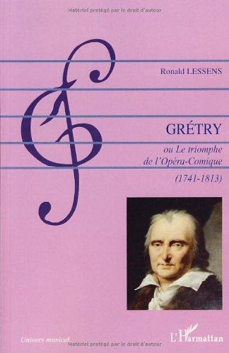 André-Ernest-Modeste Grétry : Ou le triomphe de l'Opéra-Comique (1741-1813) par Ronald Lessens