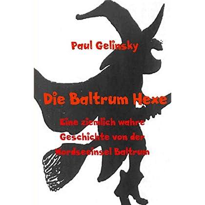 Die Baltrum Hexe: Eine ziemlich wahre Geschichte von der Nordseeinsel Baltrum