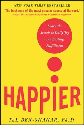 Happier: Learn the Secrets to Daily Joy and Lasting Fulfillment por Tal Ben-Shahar