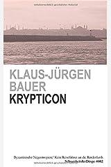 KRYPTICON: OSTRÖMISCHE NEGENTROPIEN/ BYZANTINISCHE EGOSPHEREN/ KEIN REISEFÜHRER AN DIE RINDERFURTH (SchoenheitderDinge, Band 2) Taschenbuch