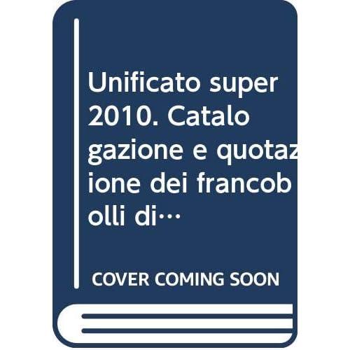 Unificato Super 2010. Catalogazione E Quotazione Dei Francobolli Di Italia & Antichi Stati