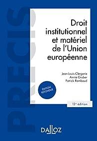 Droit institutionnel et matériel de l'Union européenne - 12e éd. par Jean-Louis Clergerie