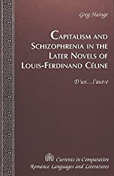 Capitalism and Schizophrenia in the Later Novels of Louis-Ferdinand Celine: D'un-l'autre (Currents in Comparative Romance Languages & Literatures) by Greg Hainge (2001-04-01)