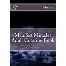 Manifest Miracles Adult Coloring Book: The Hidden Keys to Unlocking the Law of Attraction