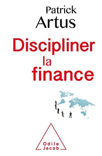 Discipliner la finance par  Patrick ARTUS