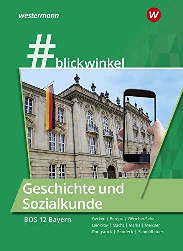 #blickwinkel - Geschichte/Sozialkunde für Fachoberschulen und Berufsoberschulen – Ausgabe Bayern: Geschichte und Sozialkunde für die BOS 12: Schülerband