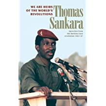 We Are the Heirs of the World's Revolutions: Speeches from the Burkina Faso Revolution 1983-87: Speeches from the Burkina Faso Revolution 1983-1987