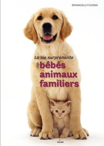 La vie surprenante des bébés animaux familiers par Emmanuelle Figueras