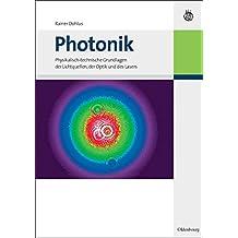 Photonik: Physikalisch-technische Grundlagen der Lichtquellen, der Optik und des Lasers