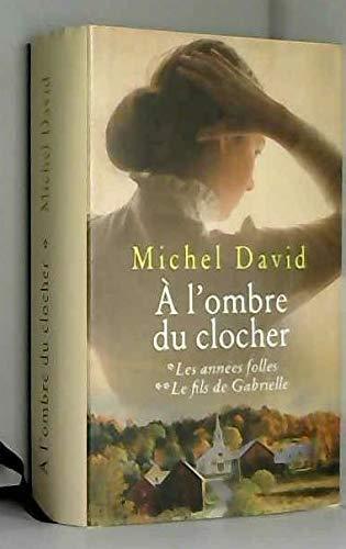 A L Ombre Du Clocher Tome 1 Les Annees Folles Tome 2 Le Fils De Gabrielle
