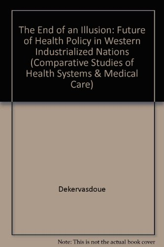 The End of an Illusion: The Future of Health Policy in Western Industrialized Nations PDF Books