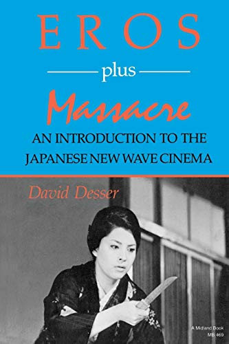 Eros Plus Massacre: An Introduction to the Japanese New Wave Cinema