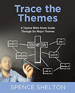 Trace the Themes, eBook: A Topical Bible Study Guide Through Six Major Themes (English Edition) di [Shelton, Spence]