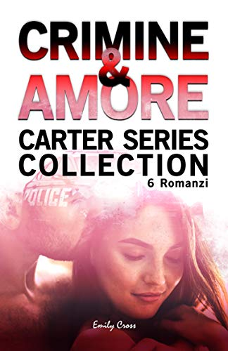 Crimine e Amore: Raccolta di 6 romanzi (Thriller Psicologico) che racconta le indagini di Polizia e la vita privata della famiglia Carter