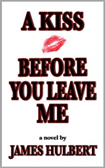 A Kiss Before You Leave Me (English Edition) par [Hulbert, James]