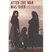 After the War Was Over: Reconstructing the Family, Nation and State in Greece, 1943-1960 (Princeton Modern Greek Studies)
