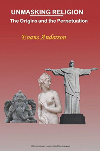 UNMASKING RELIGION: The Origins and the Perpetuation por Evans Anderson